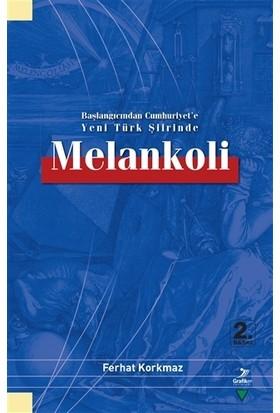 Başlangıcından Cumhuriyet'e Yeni Türk Şiirinde Melankoli