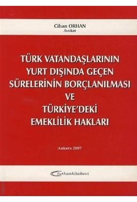 Türk Vatandaşlarının Yurt Dışında Geçen Sürelerinin Borçlanılması ve Türkiye'deki Emeklilik Hakları