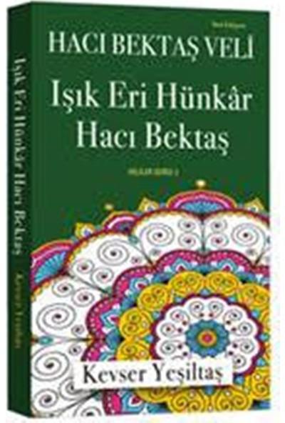 Işık Eri Hünkar Hacı Bektaş(Yeni Edisyon) - Kevser Yeşiltaş
