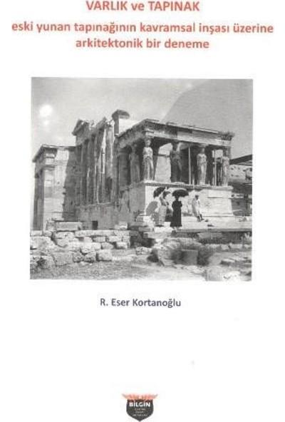 Varlık Ve Tapınak - R.Eser.Kortanoğlu