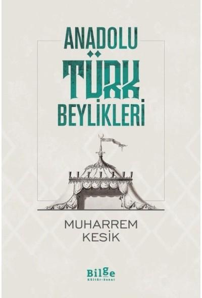 Anadolu Türk Beylikleri - Muharrem Kesik