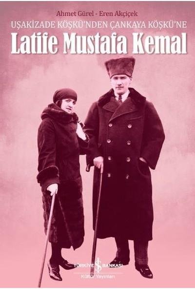 Latife Mustafa Kemal - Ahmet Gürel
