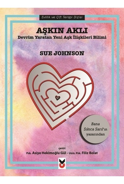 Sue Johnson - Aşkın Aklı / Devrim Yaratan Yeni Aşk İlişkileri Bilimi
