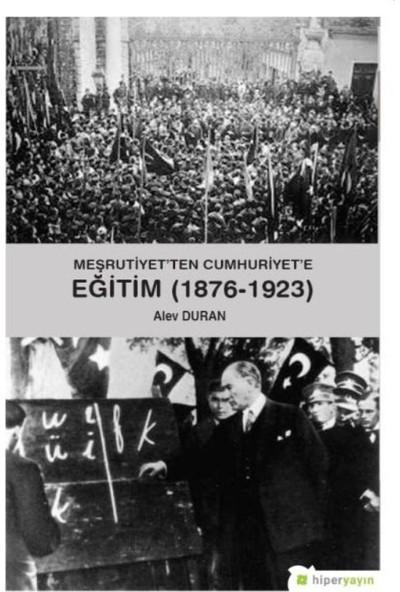 Meşrutiyet'ten Cumhuriyet'e Eğitim (1876-1923) - Alev Duran