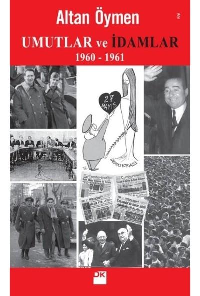 Umutlar Ve İdamlar 1960-1961 - Altan Öymen