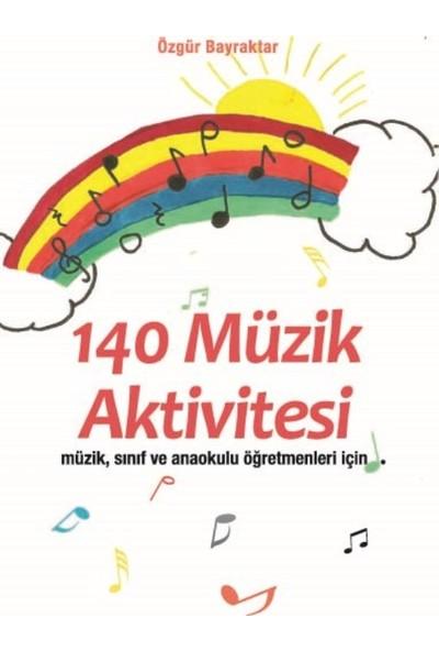 """140 Müzik Aktivitesi """"Müzik, Sınıf Ve Anaokulu Öğretmenleri İçin"""" - Özgür Bayraktar"""