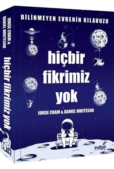 Hiçbir Fikrimiz Yok :Bilinmeyen Evrenin Kılavuzu - Jorge Cham