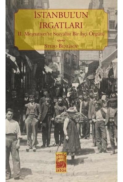İstanbul'un Irgatları II. Meşrutiyet'te Sosyalist Bir İşçi Örgütü - Stefo Benlisoy