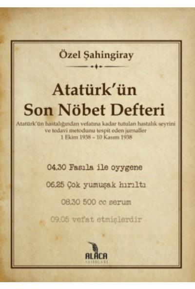 Atatürk'ün Son Nöbet Defteri - Özel Şahingiray