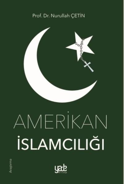 Amerikan İslamcılığı - Nurullah Çetin