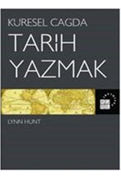 Küresel Çağda Tarih Yazmak - Lynn Hunt