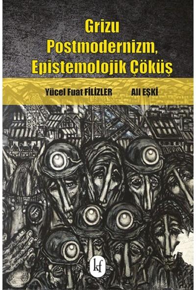 Grizu Postmodernizm, Epistemolojik Çöküş - Yücel Fuat Filizler
