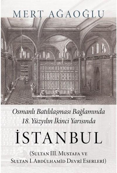 Osmanlı Batılılaşması Bağlamında 18.Yüzyılın İkinci Yarısında İstanbul - Mert Ağaoğlu