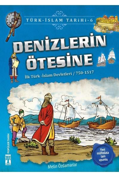 Denizlerin Ötesine (İlk Türk-İslam Devletleri / 750 - 1517)