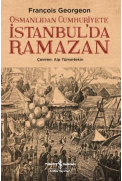 Osmanlıdan Cumhuriyete İstanbul'da Ramazan - François Georgeon