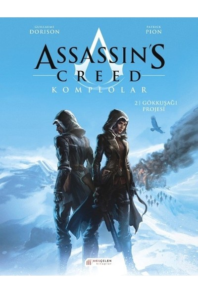 Assassin's Creed Komplolar:1. Cilt / Gökkuşağı Projesi - Guillaume Dorison