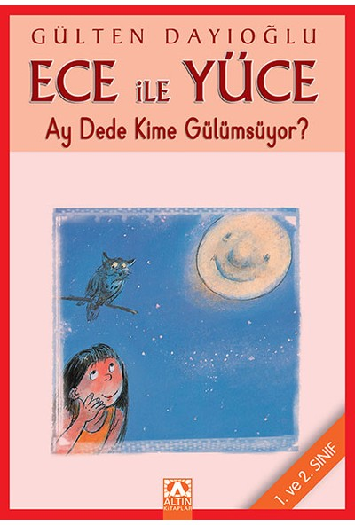 Ece İle Yüce Ay Dede Kime Gülümsüyor? (1. Ve 2. Sınıf)-Gülten Dayıoğlu