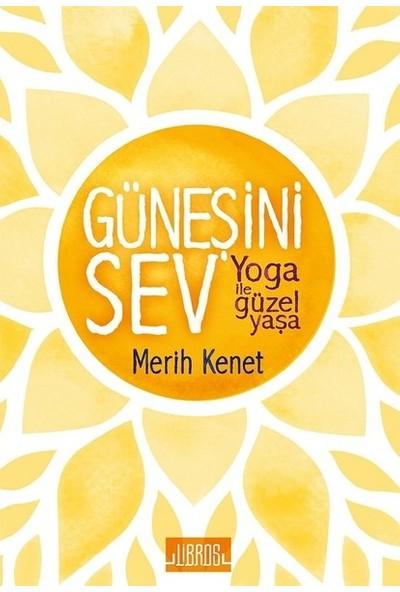 Güneşini Sev:Yoga İle Güzel Yaşa - Merit Kenet