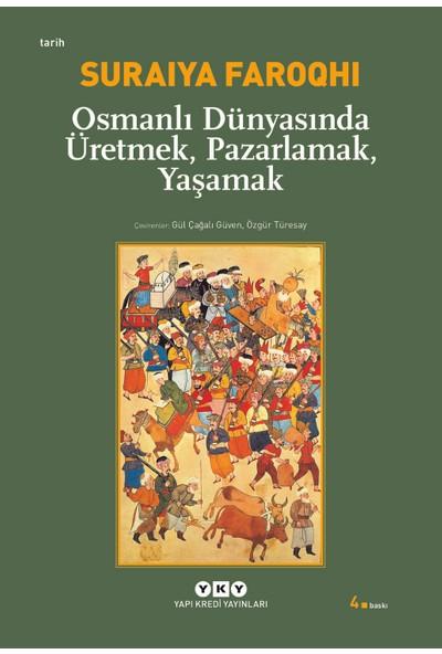 Osmanlı Dünyasında Üretmek, Pazarlamak, Yaşamak-Suraiya Faroqhi
