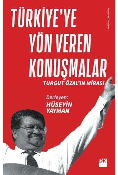 Türkiye'ye Yön Veren Konuşmalar Turgut Özal'In Mirası - Hüseyin Yayman