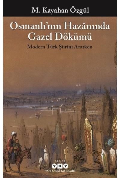 Osmanlı'nın Hazanında Gazel Dökümü Modern Türk Şiirini Ararken - M. Kayahan Özgül