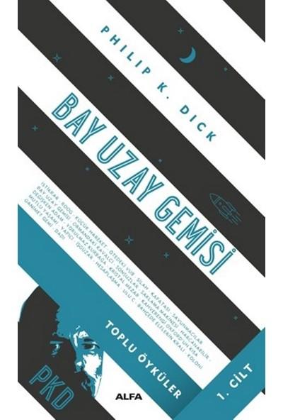 Bay Uzay Gemisi : Toplu Öyküler Cilt 1 (Ciltli) - Philip K. Dick
