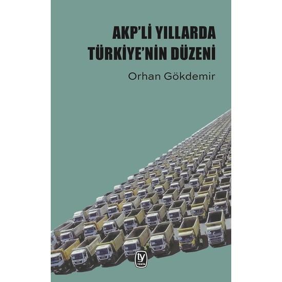 Akp'Li Yıllarda Türkiye'nin Düzeni - Orhan Gökdemir