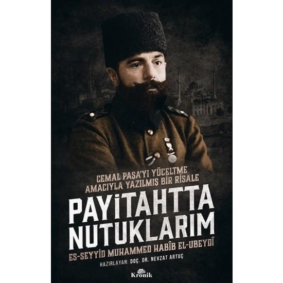 Payitahtta Nutuklarım:Cemal Paşa'yı Yüceltme Amacıyla Yazılmış Bir Risale - Muhammed Habib El-Ubeydi