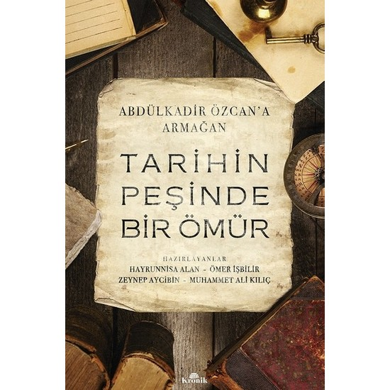 Tarihin Peşinde Bir Ömür:Abdülkadir Özcan'a Armağan