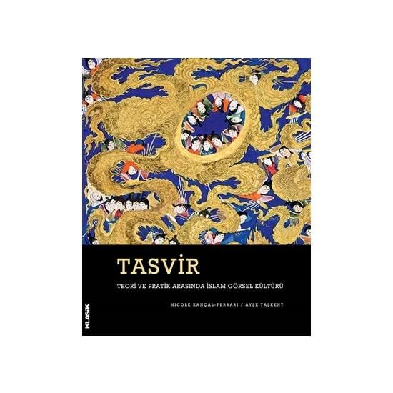 Tasvir Teori Ve Pratik Arasında İslam Görsel Kültürü