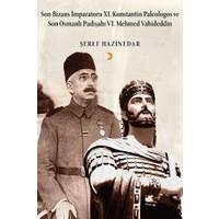 Son Bizans İmparatoru Xı. Konstantin Paleologos Ve Son Osmanlı Padişahı Vı. Mehmet Vahideddin