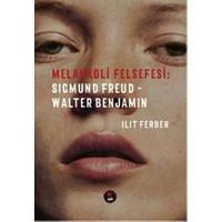 Melankoli Felsefesi - Sigmund Freud - Walter Benjamin