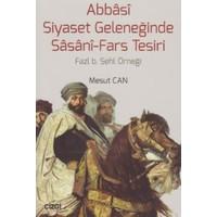 Abbasi Siyaset Geleneğinde Sasani: Fars Tesiri