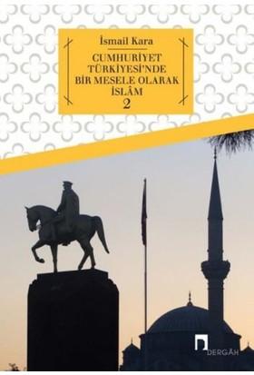 Cumhuriyet Türkiyesi'Nde Bir Mesele Olarak İslam 2 - İsmail Kara
