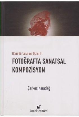 Fotoğraflarla Sanatsal Kompozisyon (Ciltli)