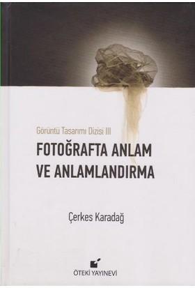 Fotoğrafta Anlam Ve Anlamlandırma (Ciltli) - Çerkes Karadağ
