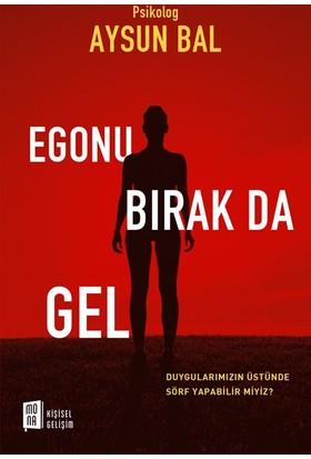 Egonu Bırak Da Gel