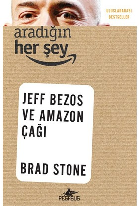 Aradığın Her Şey: Jeff Bezos Ve Amazon Çağı - Brad Stone