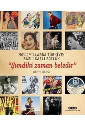 """50'Li Yıllarda Türkiye: Sazlı Cazlı Sözlük """"Şimdiki Zaman Beledir"""" - Derya Bengi"""