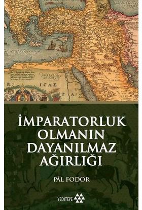 İmparatorluk Olmanın Dayanılmaz Ağırlığı - Pal Fodor