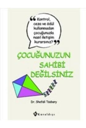 Çocuğunuzun Sahibi Değilsiniz - Shefali Tsabary