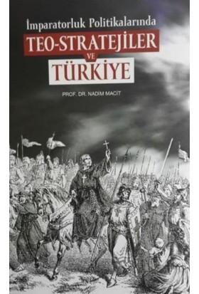 İmparatorluk Politikalarında Teo: Stratejiler Ve Türkiye