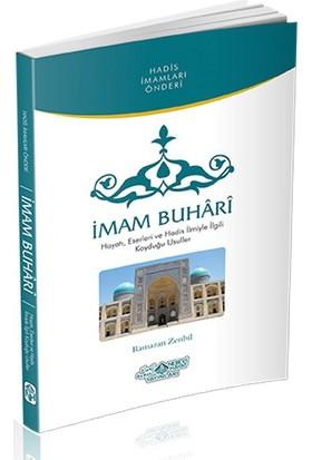 İmam Buhari (Hayatı, Eserleri Ve Hadis İlmiyle İlgili Koyduğu Usuller)