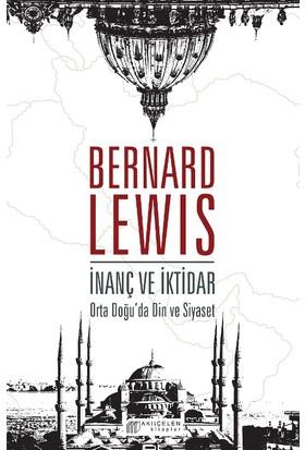 İnanç Ve İktidar: Orta Doğu'Da Din Ve Siyaset - Bernard Lewis