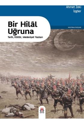 Bir Hilal Uğruna: Tarih, Kültür, Medeniyet Yazıları
