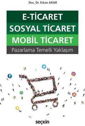 E–Ticaret, Sosyal Ticaret, Mobil Ticaret (Pazarlama Temelli Yaklaşım)