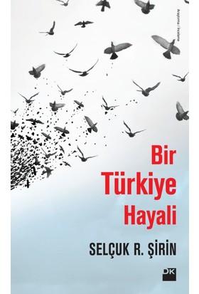 Bir Türkiye Hayali - Selçuk R. Şirin