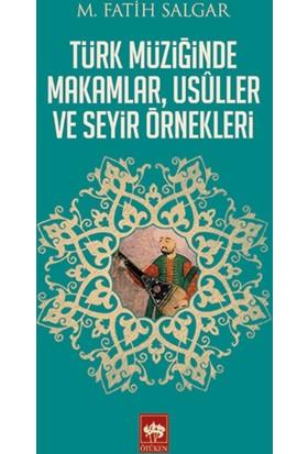 Türk Müziğinde Makamlar, Usuller ve Seyir Örnekleri - M. Fatih Salgar