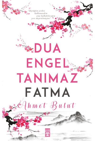 Dua Engel Tanımaz: Fatma - Ahmet Bulut