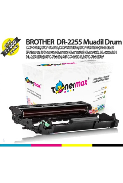 Toner Max® Brother DR-2255/ DCP7055/ DCP7060D/ DCP7065/ DCP7070/ FAX2840/ FAX2845/ FAX2940/ HL2130/ HL2135/ HL2240/ HL2250/ HL2270/ MFC7360/ MFC7460/ MFC7860 A Plus Muadil Drum Ünitesi